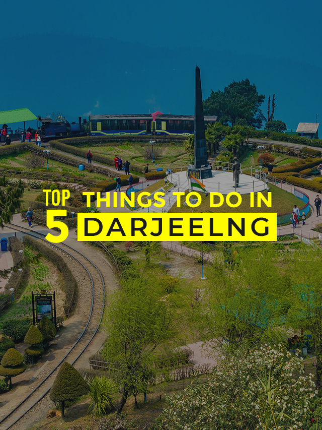 Top 5 Things to do in darjeelng